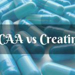 BCAA vs Creatine – Which Is Better For You?