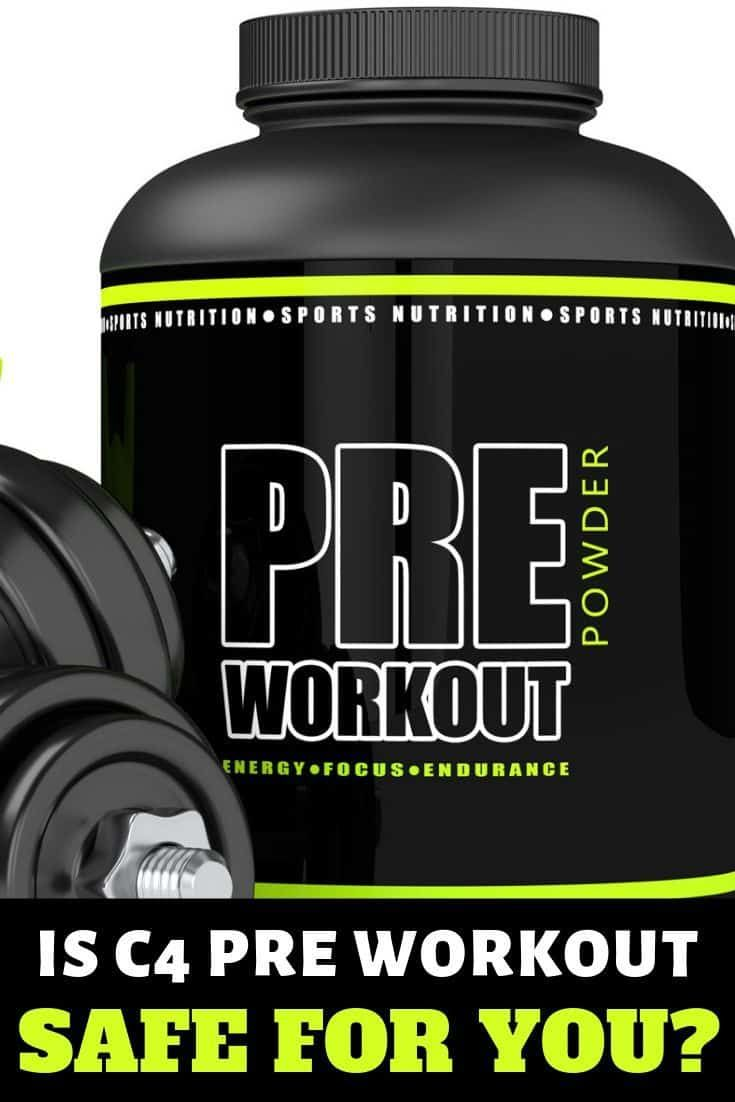 Is C4 Pre Workout Safe For You