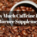 How Much Caffeine Is In Fat Burner Supplements?