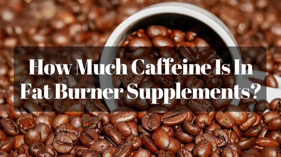 caffeine in fat burner supplements