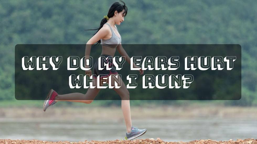 why do my ears hurt when i run