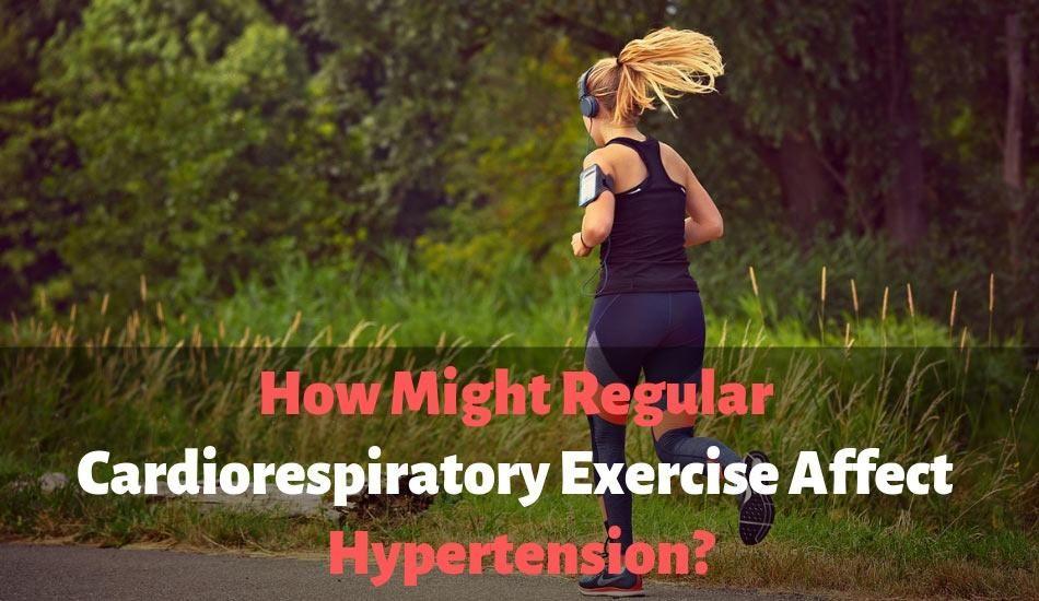 How Might Regular Cardiorespiratory Exercise Affect Hypertension
