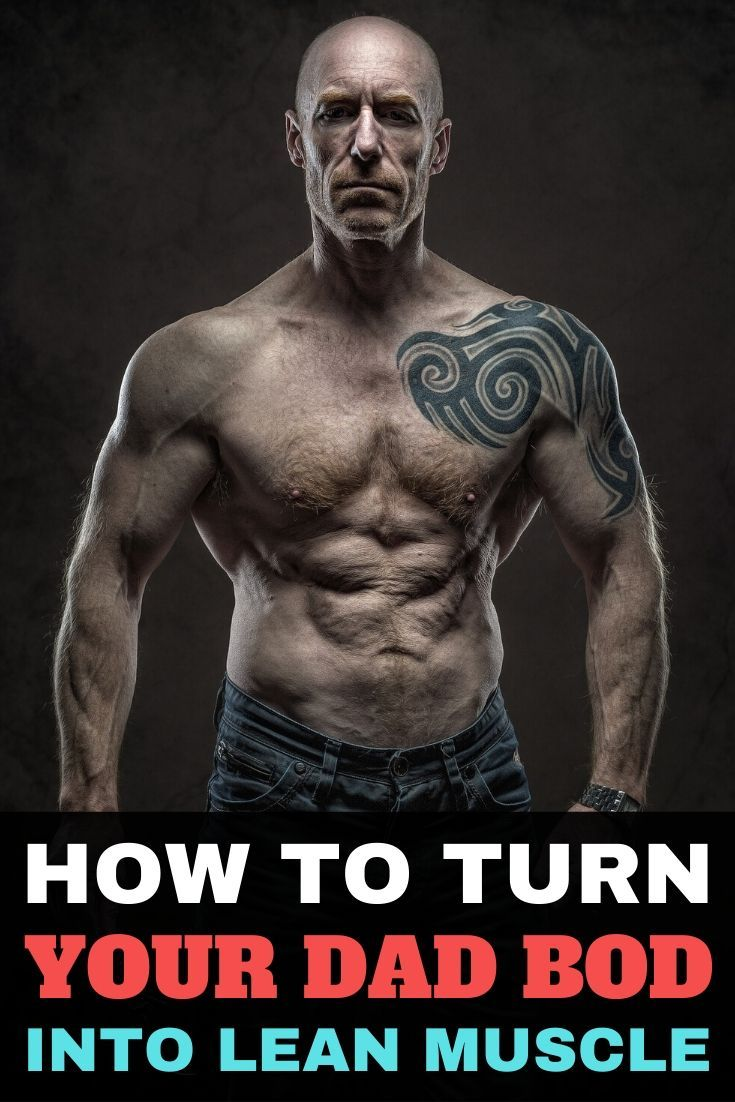 How To Turn Dad Bod Into Lean Muscle