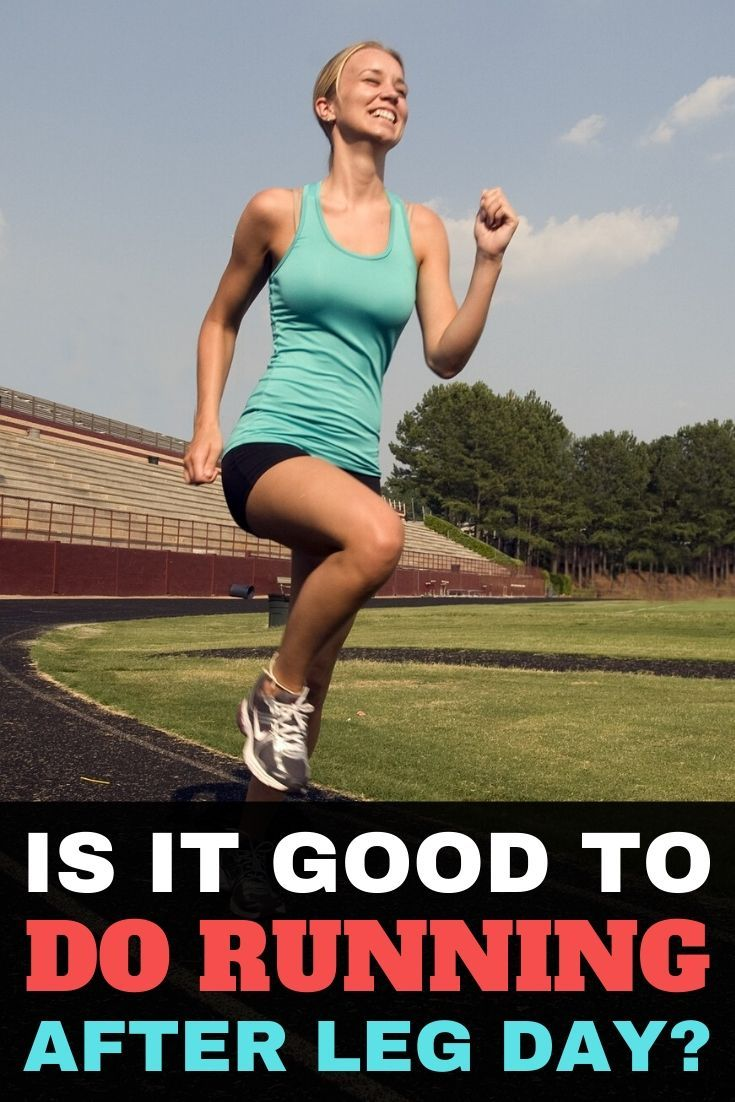 Is It Good To Do Running After Leg Day